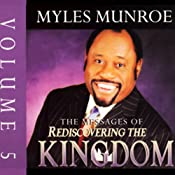The Messages of Rediscovering the Kingdom, Volume 5 | [Myles Munroe]