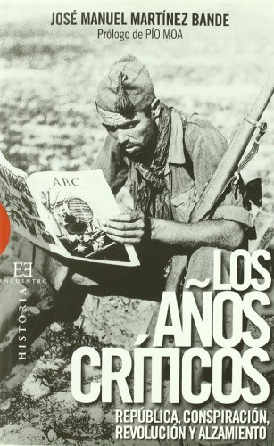 Los anos criticos / The Critical Years: Republica, conspiracion, revolucion y alzamiento / Republic, Conspiration, Revolution and Uprising (Historia: History) (Spanish Edition)