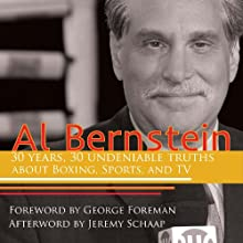 Al Bernstein: 30 Years, 30 Undeniable Truths about Boxing, Sports, and TV (       UNABRIDGED) by Al Bernstein Narrated by Al Bernstein