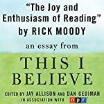 The Joy and Enthusiasm of Reading: A 'This I Believe' Essay | Rick Moody