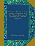 Remains, Historical and Literary, Connected with the Palatine Counties of Lancaster and Chester, Volume 6