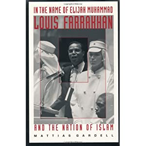 In the Name of Elijah Muhammad: Louis Farrakhan and The Nation of Islam (The C. Eric Lincoln Series on the Black Experience) Mattias Gardell