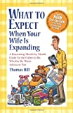 img - for What to Expect When Your Wife Is Expanding: A Reassuring Month-by-Month Guide for the Father-to-Be, Whether He Wants Advice or Not book / textbook / text book