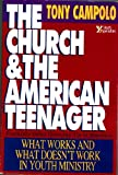 The Church and the American Teenager: What Works and Doesn't Work in Youth Ministry (0310524717) by Campolo, Tony