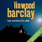 Les voisins d'à côté | Livre audio Auteur(s) : Linwood Barclay Narrateur(s) : François Tavares