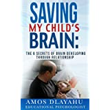 Saving my Child's Brain: The 6 Secrets of Brain Developing Through Relationship ~ Amos Dlayahu