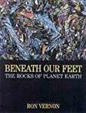 img - for Beneath our Feet: The Rocks of Planet Earth 1st edition by Vernon, Ron (2001) Hardcover book / textbook / text book