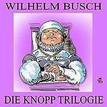 Die Knopp-Trilogie (       ungekürzt) von Wilhelm Busch Gesprochen von: Gerald Pichowetz