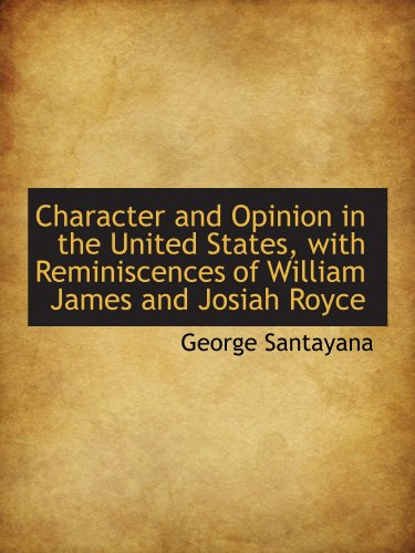 Character and Opinion in the United States, with Reminiscences of William James and Josiah Royce