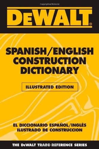 DEWALT Spanish/English Construction Dictionary - Illustrated Edition - DEWALT - DE-0977000397 - ISBN: 0977000397 - ISBN-13: 9780977000395