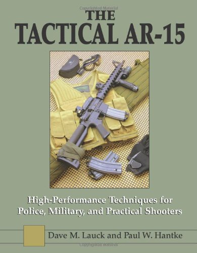 The Tactical Ar-15: High Performance Techniques For Police, Military, And Practical Shooters