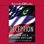 Deception: Pakistan, the United States, and the Secret Trade in Nuclear Weapons | Adrian Levy,Catherine Scott-Clark