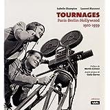 Tournages : Paris-Berlin-Hollywood 1910-1939par Isabelle Champion