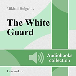 Belaya gvardiya [The White Guard] (       UNABRIDGED) by Mikhail Afanasyevich Bulgakov Narrated by Vladimir Ivanovich Samoylov