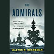 The Admirals: Nimitz, Halsey, Leahy, and King - The Five-Star Admirals Who Won the War at Sea | [Walter Borneman]
