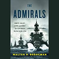 The Admirals: Nimitz, Halsey, Leahy, and King - The Five-Star Admirals Who Won the War at Sea (       UNABRIDGED) by Walter Borneman Narrated by Brian Troxell