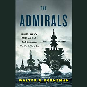 The Admirals: Nimitz, Halsey, Leahy, and King - The Five-Star Admirals Who Won the War at Sea Audiobook