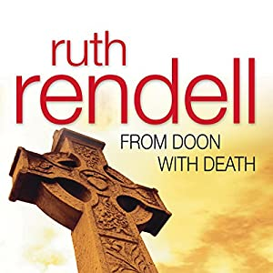 From Doon with Death: A Chief Inspector Wexford Mystery, Book 1 (Unabridged) | [Ruth Rendell]