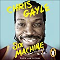 Six Machine: I Don't Like Cricket.... I Love It Audiobook by Chris Gayle Narrated by Leroy Osei-Bonsu