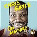 Six Machine: I Don't Like Cricket.... I Love It Audiobook by Chris Gayle Narrated by Leroy Osei-Bonsu