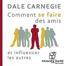 Comment se faire des amis et influencer les autres | Livre audio Auteur(s) : Dale Carnegie Narrateur(s) : Jean Leclerc