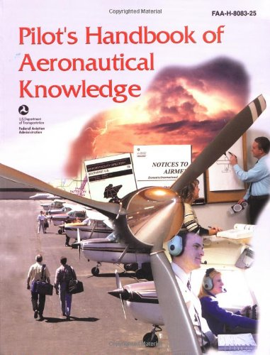 Pilot's Handbook of Aeronautical Knowledge: FAA-H-8083-25, December 2003 (FAA Handbooks)