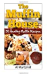The Muffin's House: 50 Healthy Muffin...