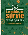 LE GUIDE DE SURVIE - SEUL FACE � LA N...