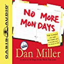 No More Mondays: Fire Yourself -- And Other Revolutionary Ways to Discover Your True Calling at Work (       UNABRIDGED) by Dan Miller Narrated by Dan Miller