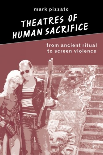 Theatres of Human Sacrifice: From Ancient Ritual to Screen Violence (SUNY Series in Psychoanalysis and Culture)