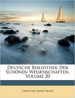 Deutsche Bibliothek Der Sch Nen Wissenschaften Volume 20 German Edition Christian Adolf