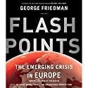Flashpoints: The Emerging Crisis in Europe Audiobook by George Friedman Narrated by Bruce Turk, George Friedman