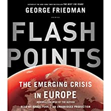 Flashpoints: The Emerging Crisis in Europe (       UNABRIDGED) by George Friedman Narrated by George Friedman, Bruce Turk