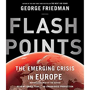 Flashpoints: The Emerging Crisis in Europe (       UNABRIDGED) by George Friedman Narrated by Bruce Turk, George Friedman