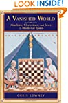 A Vanished World: Muslims, Christians...