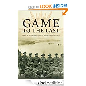 Game to the Last the 11th Australian Infantry Battalion at Gallipoli