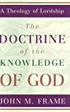 img - for The Doctrine of the Knowledge of God (A Theology of Lordship) book / textbook / text book