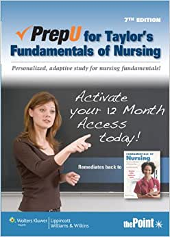 The adaptive nature of PrepU means that each student's experience is personalized and different – so their study time is more effective and efficient, and their retention of course material and success rates increase. This version of PrepU for Taylor's Fundamentals of Nursing is for 12 months of access through the purchase of a unique.