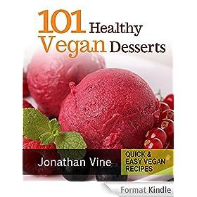 Cookbook: 101 Healthy Vegan Desserts (Cakes, Cookies, Muffines & Ice cream Vegan Recipes) (Quick & Easy vegan recipes) (English Edition)