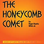 The Honeycomb Comet: And Other Tales of the Hx | Roger Bourke White Jr.