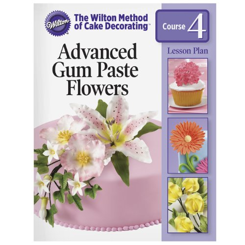 Cake Decorating Gum Paste Nz : Wilton Cake Decorating Lesson Plan Gum Paste Flowers New ...