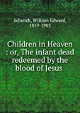 Children In Heaven : Or, The Infant Dead Redeemed By The Blood Of Jesus .. [FACSIMILE]