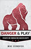 Danger and Play: Essays on Embracing Masculinity