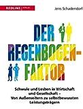 Der Regenbogen-Faktor: Schwule und Lesben in Wirtschaft und Gesellschaft - Von  Au�enseitern zu selbstbewussten Leistungstr�gern