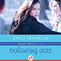 Balancing Acts: Chalet Girls, 1 (       UNABRIDGED) by Emily Franklin Narrated by Carolyn Light