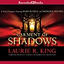Garment of Shadows: A Novel of Suspense Featuring Mary Russell and Sherlock Holmes, Book 12 Audiobook by Laurie R. King Narrated by Jenny Sterlin, Robert Ian Mackenzie