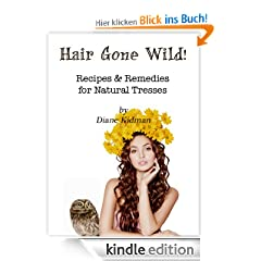 Hair Gone Wild! Recipes & Remedies for Natural Tresses (Herbs Gone Wild!)