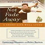 Not Fade Away: A Short Life Well Lived (006073731X) by Shames, Laurence