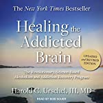 Healing the Addicted Brain: The Revolutionary, Science-Based Alcoholism and Addiction Recovery Program | Harold C. Urschel III, MD