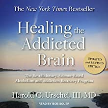 Healing the Addicted Brain: The Revolutionary, Science-Based Alcoholism and Addiction Recovery Program Audiobook by Harold C. Urschel III, MD Narrated by Bob Souer